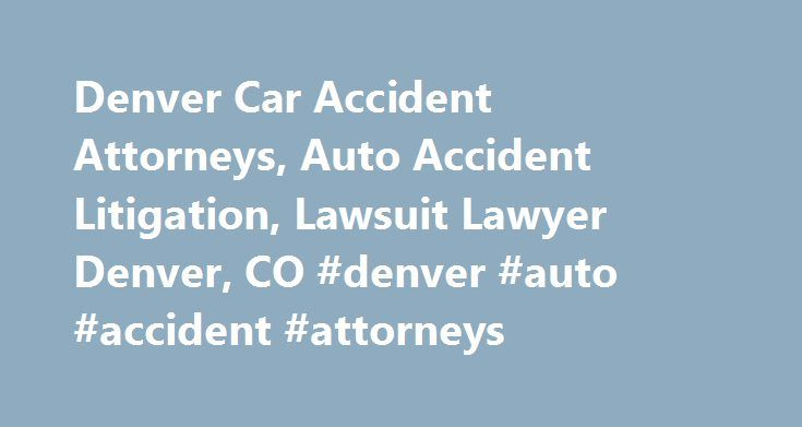 Denver Car Accident Attorneys, Auto Accident Litigation, Lawsuit Lawyer Denver, CO #denver #auto #accident #attorneys http://anchorage.nef2.com/denver-car-accident-attorneys-auto-accident-litigation-lawsuit-lawyer-denver-co-denver-auto-accident-attorneys/  Harding Associates PC Attorneys at Law Denver Car Accident Attorney We have vast experience regarding car accident cases in Denver. An attorney in our office will help you build a foundation for your case by preserving evidence and…