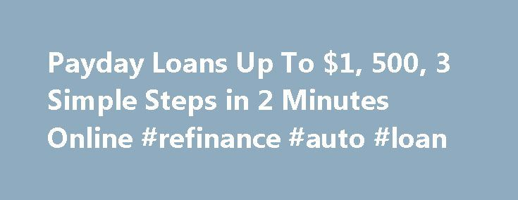 Payday Loans Up To $1, 500, 3 Simple Steps in 2 Minutes Online #refinance #auto #loan http://loan.remmont.com/payday-loans-up-to-1-500-3-simple-steps-in-2-minutes-online-refinance-auto-loan/  #quick payday loan # Get The Cash You Need Now We'll put cash in your pocket today* with a quick, easy and secure payday loan. How It Works Receive your funds* *If your loan is approved, you will be asked to authorize the documents online and funds could be deposited in your bank account as…The post…