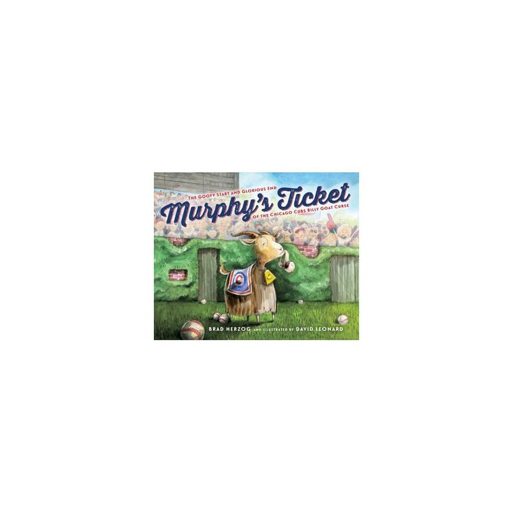 Murphy's Ticket : The Goofy Start and Glorious End of the Chicago Cubs Billy Goat Curse (School And