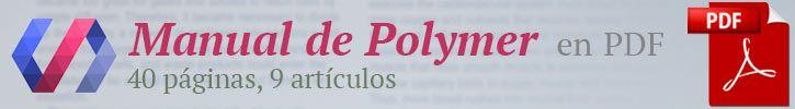 Publicamos la primera versión del PDF del Manual de Polymer. 40 páginas para descarga, en 9 artículos: http://www.desarrolloweb.com/manuales/polymer.html