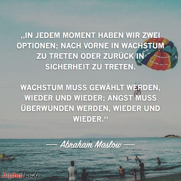 """JETZT FÜR DEN DAZUGEHÖRIGEN ARTIKEL ANKLICKEN!----------------------""""in jedem moment haben wir zwei optionen; nach vorne in wachstum zu treten oder zurück in sicherheit zu treten. wachstum muss gewählt werden, wieder und wieder; angst muss überwunden werden, wieder und wieder."""" - Abraham Maslow"""