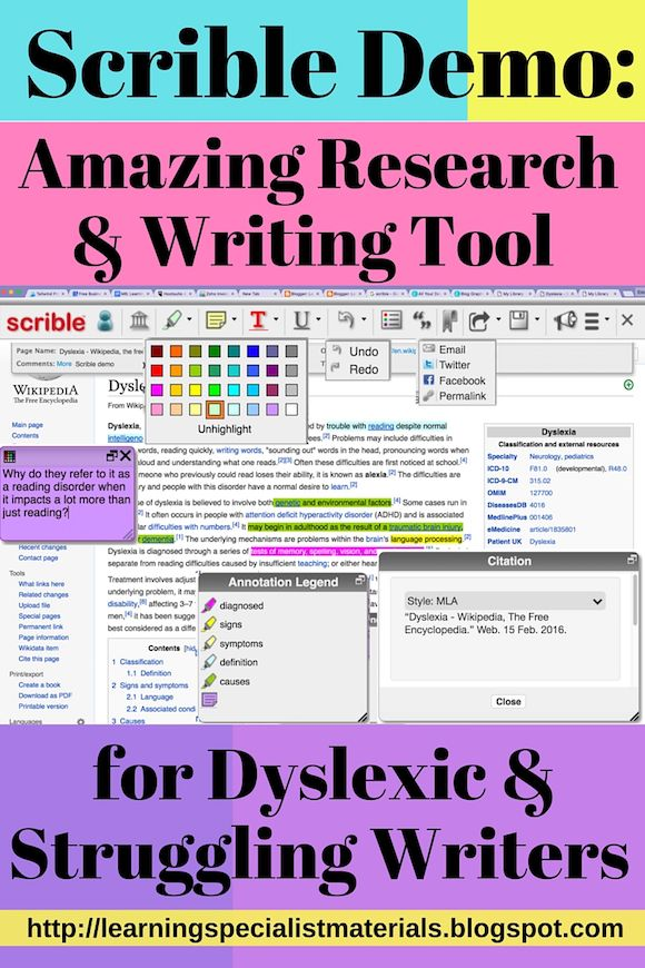 Scrible: Amazing Annotating Writing Tool for Dyslexic and Struggling Writers:  Scrible is an amazing online tool that students can use to annotate and color-code online text and simplify the process of writing research papers. This extraordinary technology, that is recognized by the National Science Foundation, can help students to read and write more efficiently. What's more, it offers a step by step process that can be monitored and supported by teachers and parents.