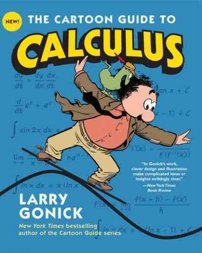 Need help in calculus?  Check out The Cartoon Guide to Calculus... for those of us who are more visual learners!  Larry Gonick has also illustrated many other guides to subjects including physics and history.