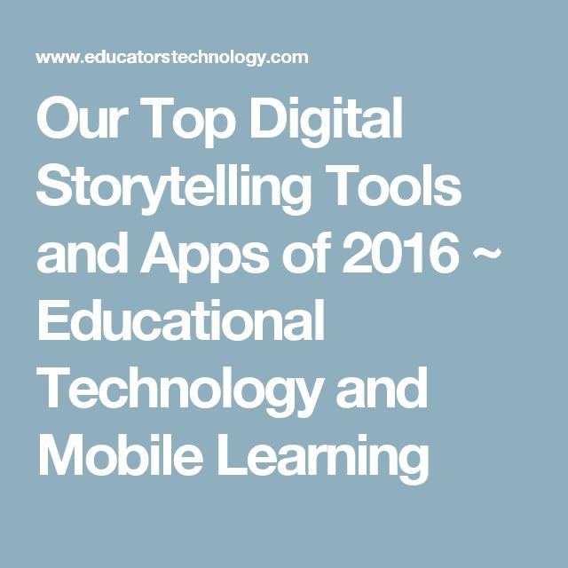Our Top Digital Storytelling Tools and Apps of 2016 ~ Educational Technology and Mobile Learning