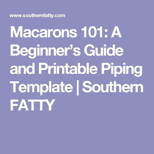 Macarons 101: A Beginner's Guide and Printable Piping Template   Southern FATTY