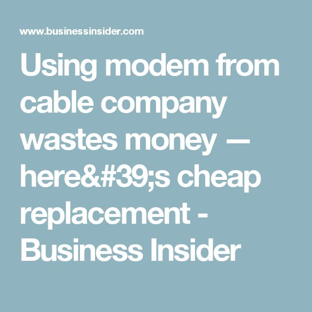 Using modem from cable company wastes money — here's cheap replacement - Business Insider