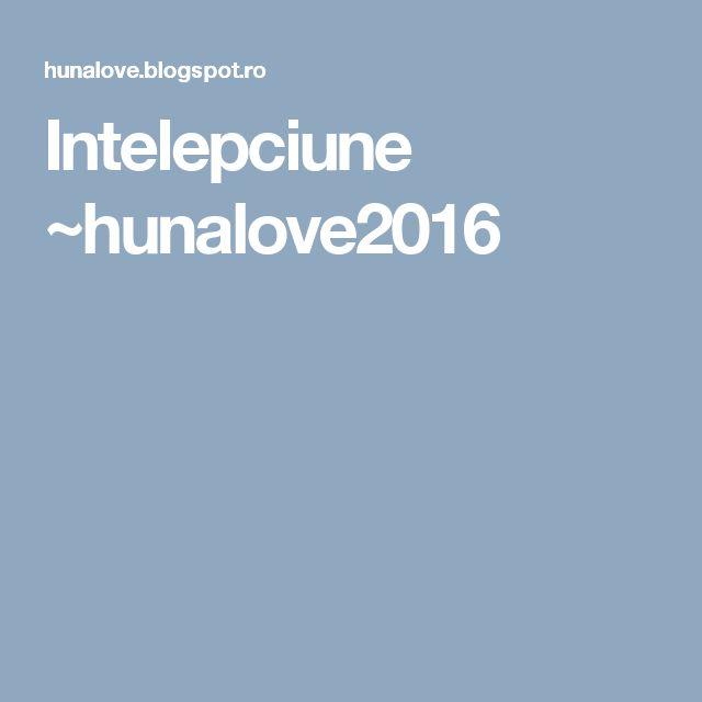 Intelepciune ~hunalove2016