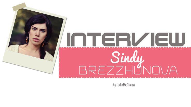 JulieMcQueen: Interview with..Sindy Brezzhunova http://juliemcqueen.blogspot.ru/2014/10/interview-withcindy-brezzhunova.html