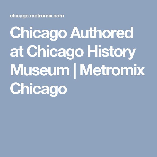 Chicago Authored at Chicago History Museum | Metromix Chicago