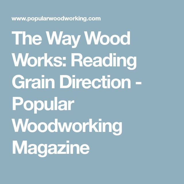The Way Wood Works: Reading Grain Direction - Popular Woodworking Magazine