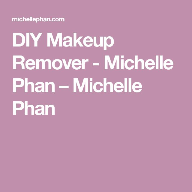 DIY Makeup Remover - Michelle Phan – Michelle Phan