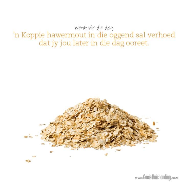 'n Koppie hawermout in die oggend sal verhoed dat jy jou later in die dag ooreet. www.goeiehuishouding.co.za