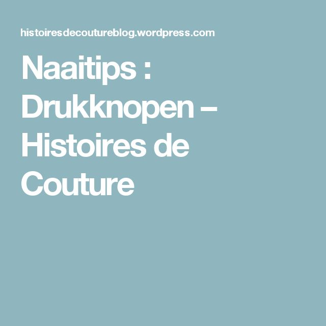Naaitips : Drukknopen – Histoires de Couture