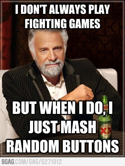 I bet most people are like this when playing fighting games.