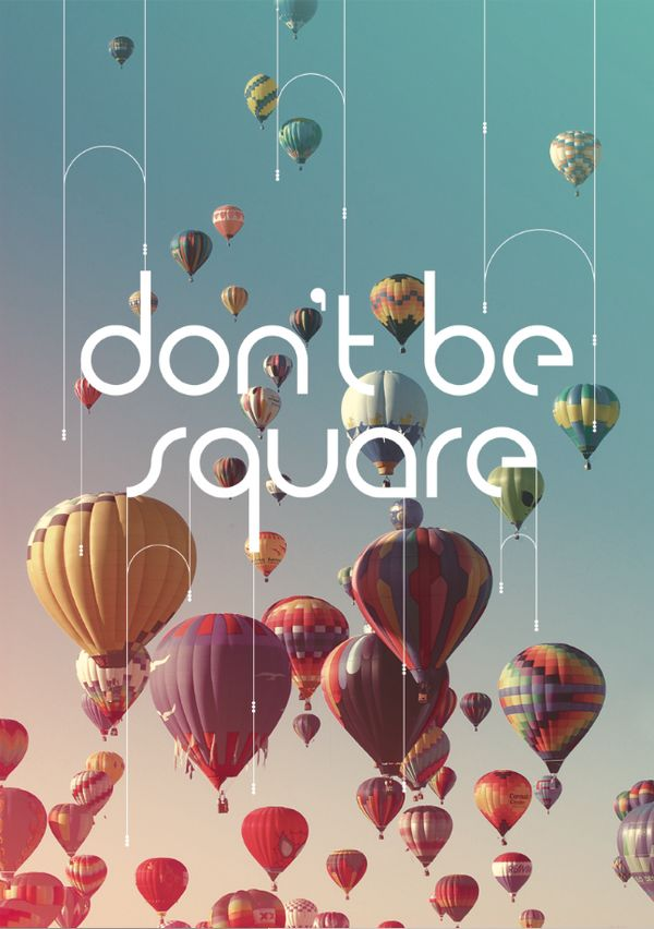 don't be square  #typography #balloon #sky