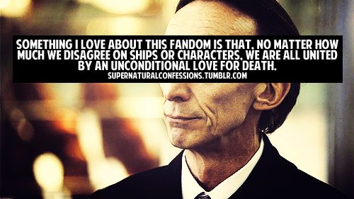 Everyone Loves Death #Supernatural Death is awesome, absolutely one of the best characters ever on the show. - He's such a lovely guy in real life too (I met him at an SPN convention, he's the sweetest, funniest guy!) LOVE DEATH TO DEATH!