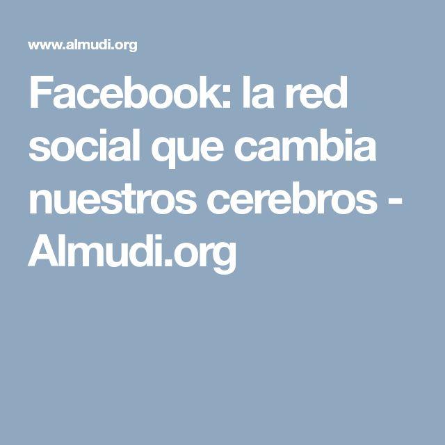 Facebook: la red social que cambia nuestros cerebros - Almudi.org