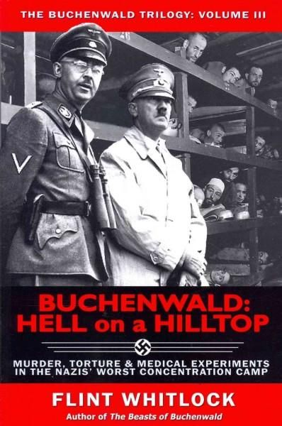 Buchenwald: Hell on a Hilltop Murder, Torture & Medical Experiments in the Nazis' Worst Concentration Camp