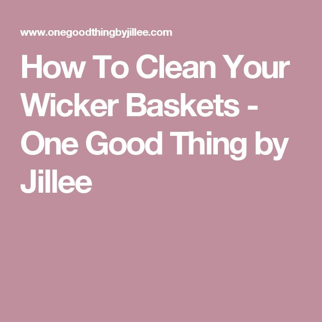 How To Clean Your Wicker Baskets - One Good Thing by Jillee