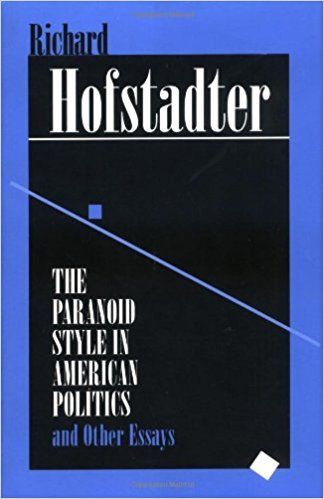 The Paranoid Style in American Politics: And Other Essays: Richard Hofstadter: 9780674654617: Amazon.com: Books