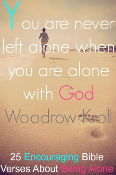 You are never left alone when you are alone with God. Check Out 25 Encouraging Bible Verses About Being Alone
