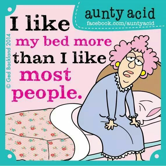 I like my bed more than I like most people.