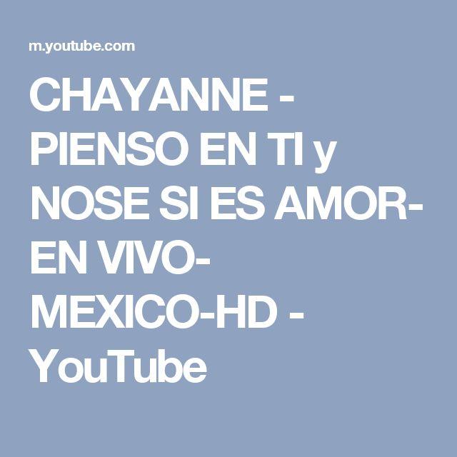 CHAYANNE - PIENSO EN TI y NOSE SI ES AMOR- EN VIVO- MEXICO-HD - YouTube