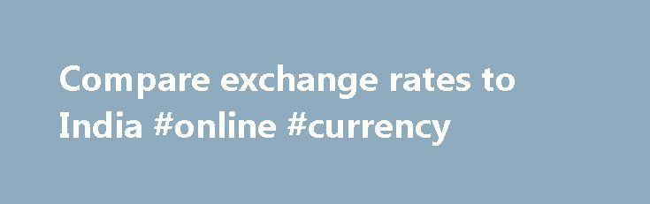 Compare exchange rates to India #online #currency http://currency.remmont.com/compare-exchange-rates-to-india-online-currency/  #compare exchange rates # Compare Today s US Dollar Exchange Rates To India Frequently Asked Questions Can I transfer money to India even if I don't have an Indian bank account? Yes. You don't need an Indian bank account to transfer money to India from USA. For example services like Western Union or Xoom never […]