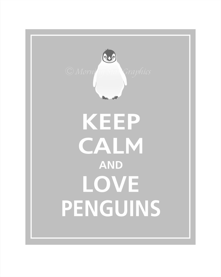 Yes.: Keep Calm Quotes, Cute Animal, Penguins Love, Keep Calm Posters, Dove Grey, Pittsburgh Penguins, Teenage Daughters, Penguins 3, Mottos