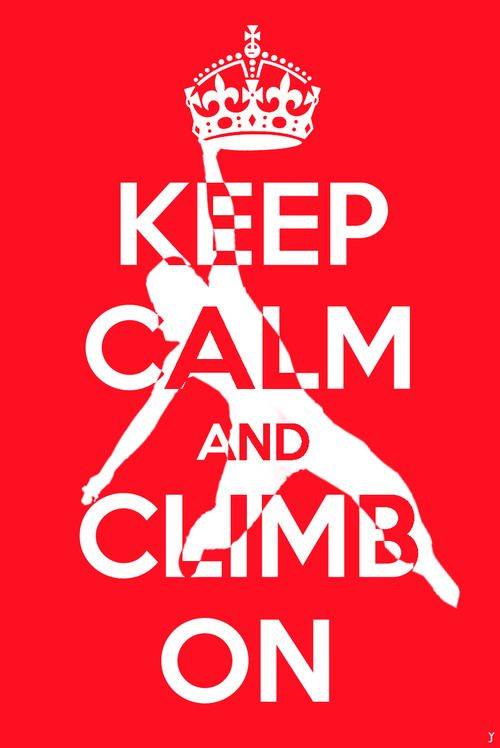 Keep Calm and climb on! :D