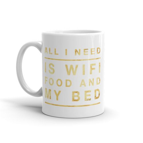 All I Need Is WiFi Food And My Bed ,Funny Mugs,Novelty Gifts,Novelty Mugs,Coffee Mugs,Coffee Addict,Coffee Lover,Gifts for Her,Teen Girl by HoneyBeePrintsShop on Etsy
