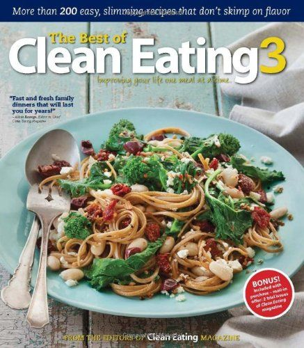 THE BEST OF CLEAN EATING 3: More than 200 Easy, Slimming Recipes that Don't Skimp on Flavor