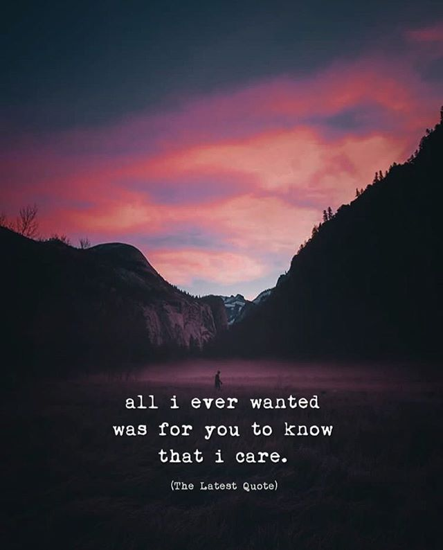 All I Ever Wanted Was For You To Know That I Care Quotes Caring Quotes Relationships I Care Quotes Too Late Quotes