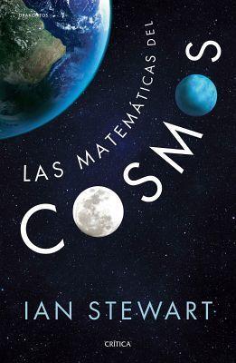 """""""Las matemáticas del cosmos"""" Ian Stewart. La obra describe la arquitectura del espacio y el tiempo, la materia oscura y la energía, cómo se forman las galaxias, por qué las estrellas implosionan, cómo empezó todo y cómo acabará. El autor en términos sencillos, explica los fundamentos de la gravedad, el espacio-tiempo, la relatividad y la teoría cuántica, y muestra cómo están relacionadas entre ellas."""