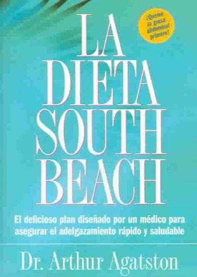 La dieta South Beach : el delicioso plan disenado por un medico para asegurar el adelgazamiento rapido y saludable / The South Beach Diet (SPANISH) (The South Beach Diet)