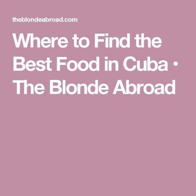 Where to Find the Best Food in Cuba • The Blonde Abroad