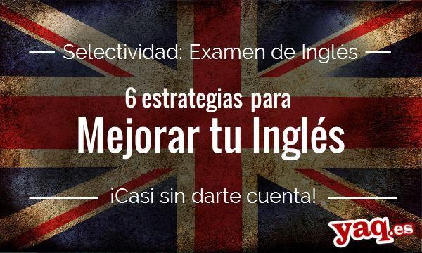 Selectividad Inglés: 6 consejos para mejorar tu inglés