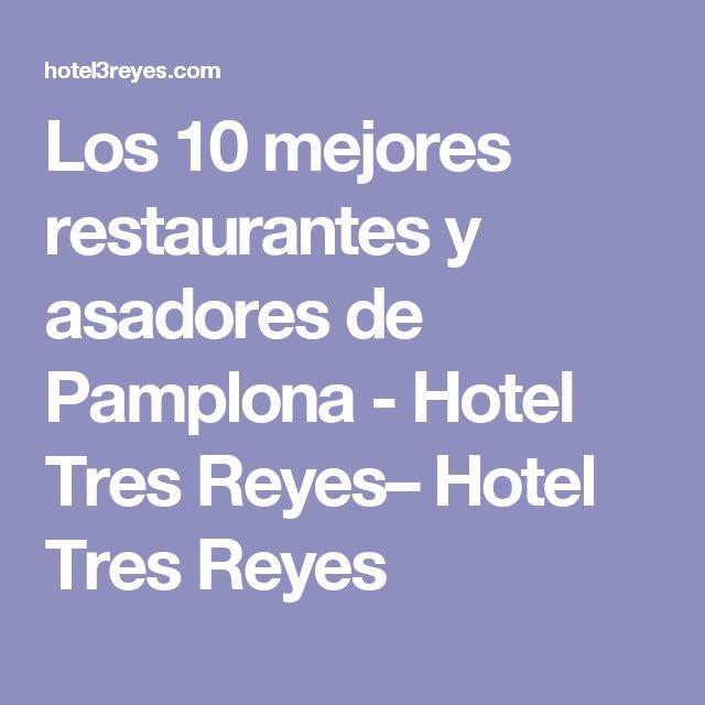 Los 10 mejores restaurantes y asadores de Pamplona - Hotel Tres Reyes– Hotel Tres Reyes