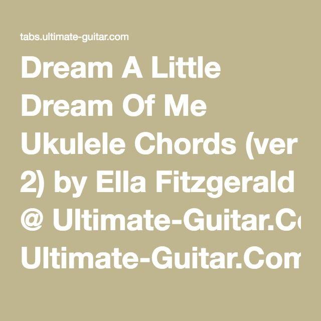 Ukulele ukulele tabs dream a little dream : Dream A Little Dream Of Me Ukulele Chords (ver 2) by Ella ...