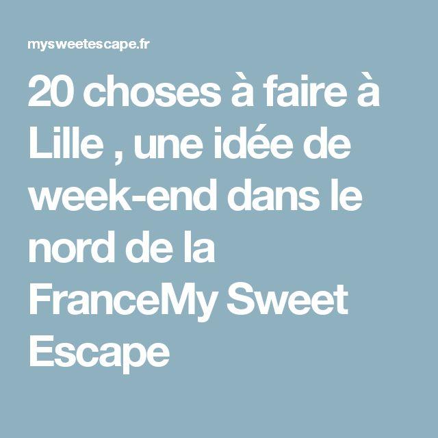 20 choses à faire à Lille , une idée de week-end dans le nord de la FranceMy Sweet Escape
