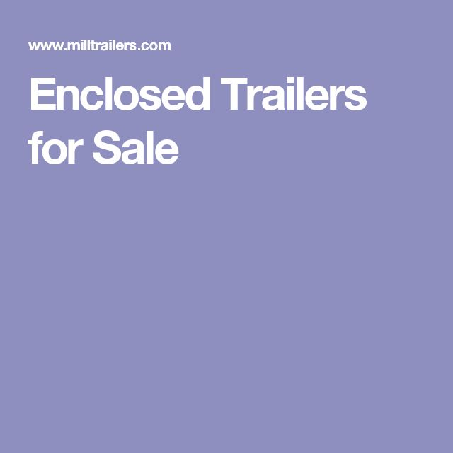 Enclosed Trailers for Sale