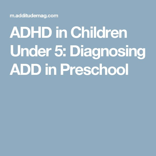 ADHD in Children Under 5: Diagnosing ADD in Preschool
