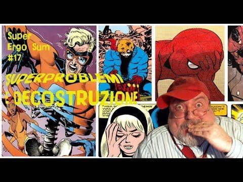 Super Ergo Sum #17 – Superproblemi... e Decostruzione