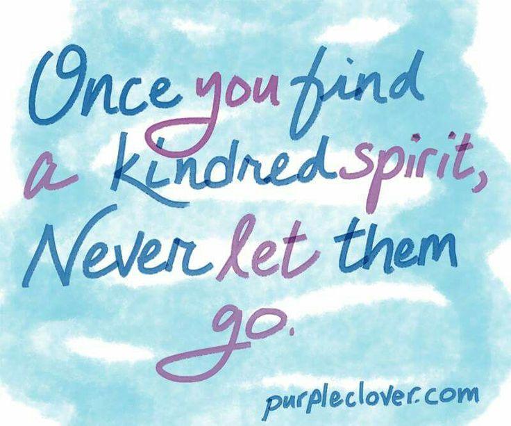 Once you find a kindred spirit never let them go