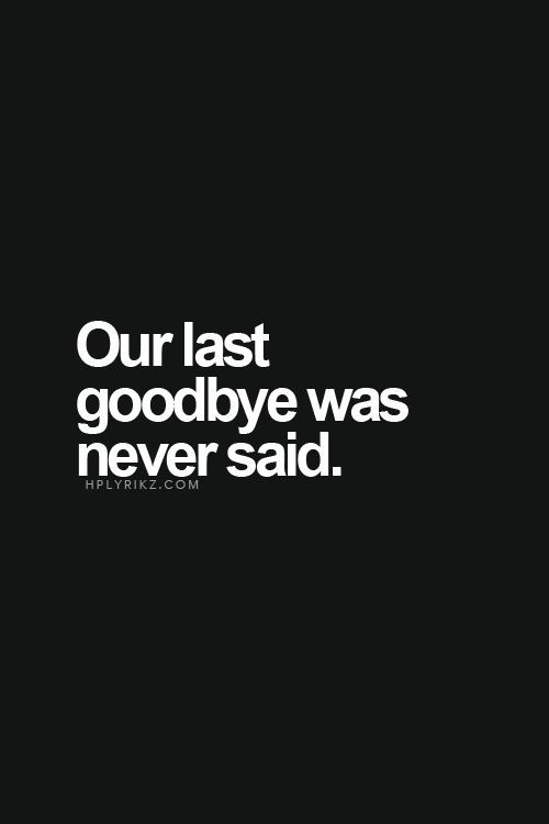 We never said goodbye we never finished this properly and still hold a hope you love me I can't move on I need closure
