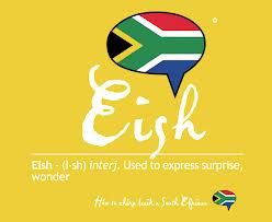 Local Lingo! Eish. It also aptly describes our desperation with Eskom.