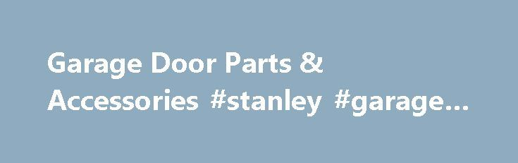 Garage Door Parts & Accessories #stanley #garage #door #repair http://papua-new-guinea.remmont.com/garage-door-parts-accessories-stanley-garage-door-repair/  # Garage Door Parts & Accessories We carry top brands such as Amarr, LiftMaster, Craftsman, Sears, Linear, Stanley, Genie Pro, Wayne Dalton, Chamberlain and all other makes and models The Garage Door Depot Parts Department carries a wide array of products and accessories for your garage door and garage opener needs. LiftMaster Remote…