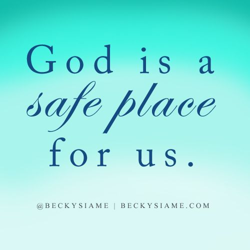 BECKYSIAME.COM | God is a safe place for us.