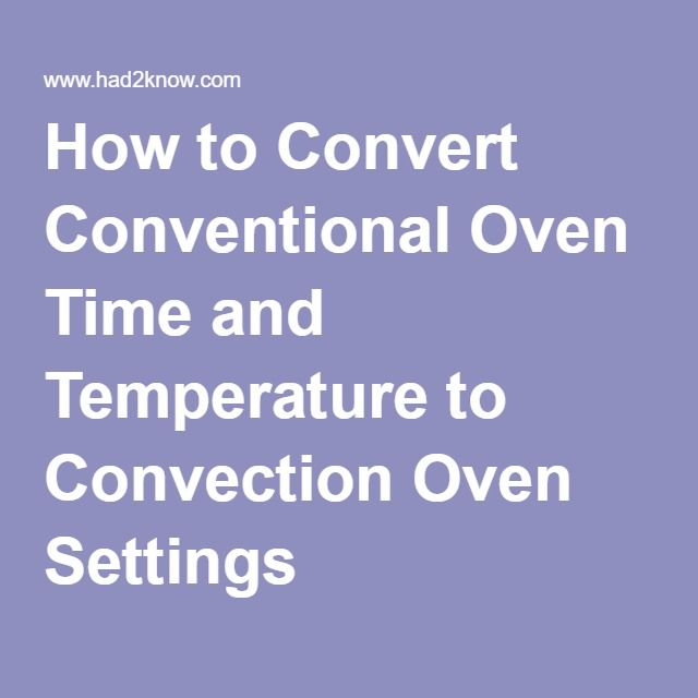 How to Convert Conventional Oven Time and Temperature to Convection Oven Settings