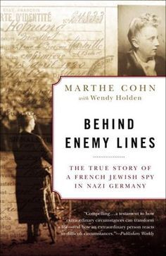 Behind Enemy Lines: The True Story of a French Jewish Spy in Nazi Germany, by Marthe Cohen, tells the story of Cohen's time as a spy for the French Resistance (French First Army, intelligence service) in Nazi Germany.